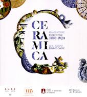Ceramica : manifatture fiorentine, 1880-1920 : collezione Bruno Caini