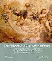 San Frediano in Cestello : il restauro delle decorazioni pittoriche nelle cappelle dedicate alla Madonna, San Bernardo e San Giovanni Battista