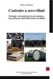Costruire a zero rifiuti : strategie e strumenti per la prevenzione e l'upcycling dei materiali di scarto in edilizia