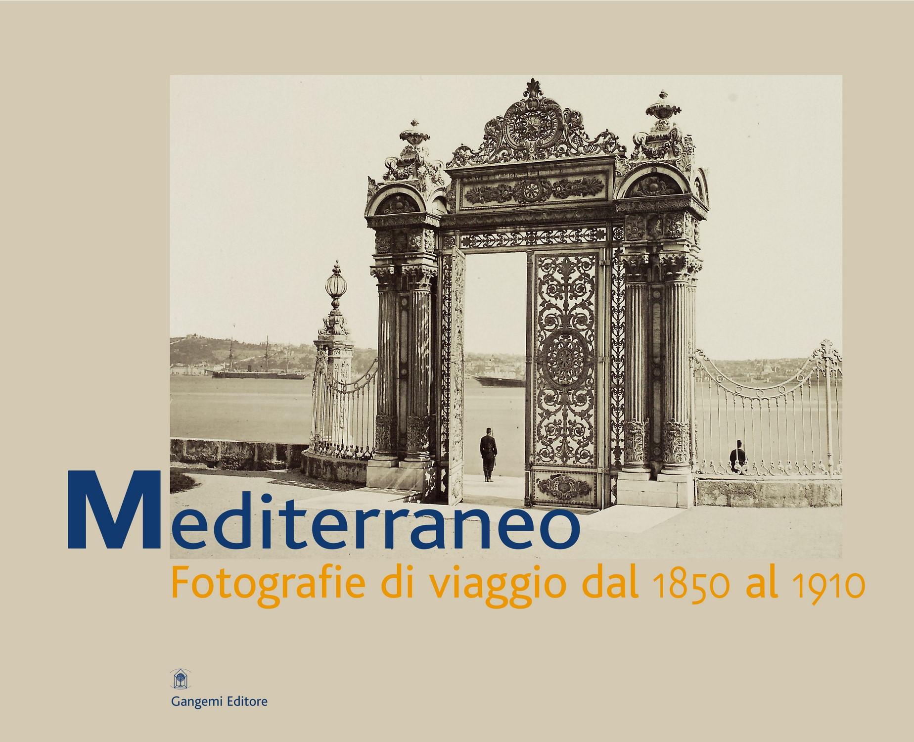 Mediterraneo : fotografie di viaggio dal 1850 al 1910