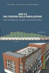 BIM 3.0 dal disegno alla simulazione : nuovo paradigma per il progetto e la produzione edilizia