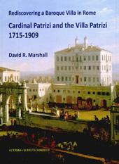 Rediscovering a Baroque Villa in Rome : cardinal Patrizi and the Villa Patrizi, 1715-1909