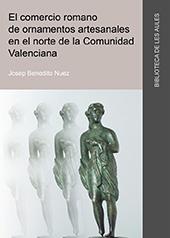 El comercio romano de ornamentos artesanales en el norte de la Comunidad Valenciana - Benedito Nuez, José - Castelló de la Plana : Universitat Jaume I, 2015.