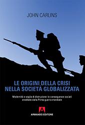 Le origini della crisi nella società globalizzata : modernità e voglia di distruzione : le conseguenze sociali ereditate dalla Prima guerra mondiale