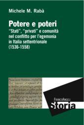 """Potere e poteri : """"stati,"""" """"privati"""" e comunità nel conflitto per l'egemonia in Italia settentrionale (1536-1558)"""