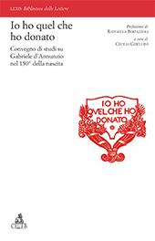 """""""Io ho quel che ho donato"""" : Convegno di studi su Gabriele d'Annunzio nel 150o della nascita (Verona, 20-21 marzo 2013) - Gibellini, Cecilia, editor - Bologna : CLUEB, 2016."""
