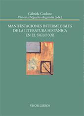 Manifestaciones intermediales de la literatura hispánica en el siglo XXI - Cordone, Gabriela, editor - Madrid : Visor Libros, 2016.
