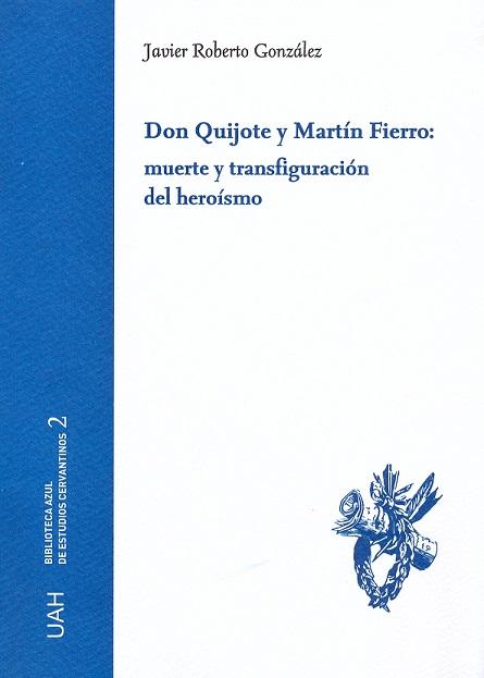 Don Quijote y Martín Fierro : muerte y transfiguración del heroísmo