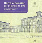 Carte e pensieri per costruire la città : eccellenze dell'Archivio storico dell'Università di Bologna