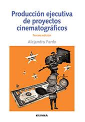 Producción ejecutiva de proyectos cinematográficos - Pardo, Alejandro - Pamplona : EUNSA, 2016.