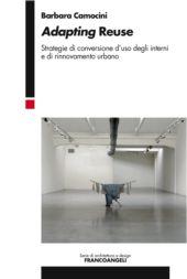 Adapting reuse : strategie di conversione d'uso degli interni e di rinnovamento urbano
