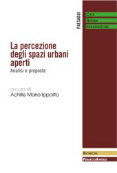 La percezione degli spazi urbani aperti : analisi e proposte