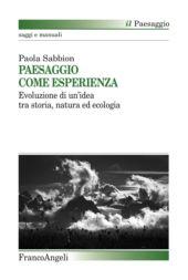 Paesaggio come esperienza : evoluzione di un'idea tra storia, natura ed ecologia