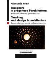 Insegnare e progettare l'architettura : ricerca tra didattica e sperimentazione = Teaching and design in architecture : research between training and experimentation