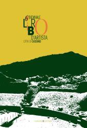 6. Biennale libro d'artista : città di Cassino -  - Roma : Gangemi, 2016.