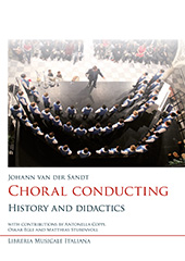 Choral conducting : history and didactics - Sandt, Johann van der. - Lucca : Libreria musicale italiana, 2016.