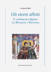 Gli eterni affetti : il sentimento dipinto tra Bisanzio e Ravenna