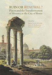 Ruin or Renewal? : Places and the Transformation of Memory in the City of Rome