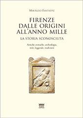 Firenze dalle origini all'anno Mille : la storia sconosciuta : antiche cronache, archeologia, miti, leggende, tradizioni