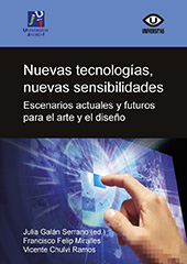 Nuevas tecnologías, nuevas sensibilidades : escenarios actuales y futuros para el arte y el diseño - Chulvi Ramos, Vicente - Castelló de la Plana : Universitat Jaume I, 2016.