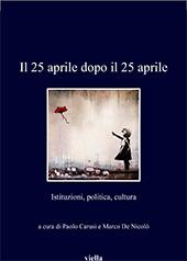 Il 25 aprile dopo il 25 aprile : istituzioni, politica, cultura - Carusi, Paolo, 1969-, editor - Roma : Viella, 2017.