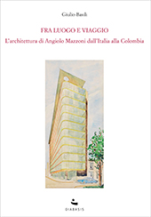 Fra luogo e viaggio : l'architettura di Angiolo Mazzoni dall'Italia alla Colombia