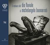 Il restauro del Dio fluviale di Michelangelo Buonarroti dono di Bartolomeo Ammannati all'Accademia del Disegno