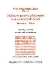 Música en torno al Motu proprio para la catedral de Sevilla : volumen 1 : Misas - Ripollés, Vicente, 1867-1943 - Madrid : CSIC, Consejo Superior de Investigaciones Científicas, 2017.