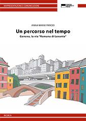 Un percorso nel tempo : Genova, la via Romana di Levante - Parodi, Anna Maria - Genova : Genova University Press, 2017.