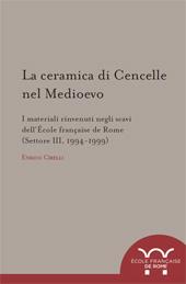 La ceramica di Cencelle nel Medioevo : i materiali rinvenuti negli scavi dell'École française de Rome (settore III, 1994-1999) - Cirelli, Enrico, author -
