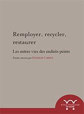 Remployer, recycler, restaurer : les autres vies des enduits peints - Carrive, Mathilde, editor -