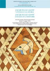Jacques Le Goff : l'Italia e la storia = Jacques Le Goff : l'Italie et l'histoire : atti del convegno internazionale di studi : (Roma, 4-5 giugno 2015) - Anheim, Etienne, editor -