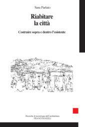 Riabitare la città : costruire sopra e dentro l'esistente - Parlato, Sara - Milano : Franco Angeli, 2017.