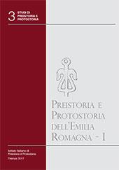 Preistoria e protostoria dell'Emilia Romagna : I - Bernabò Brea, Maria, editor - Firenze : Istituto italiano di preistoria e protostoria, 2017.