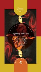 Ingenio y feminidad : nuevos enfoques en la estética de Sor Juana Inés de la Cruz - Ventarola, Barbara, editor -