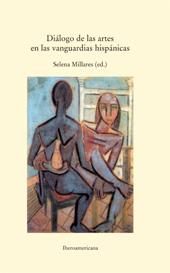 Diálogo de las artes en las vanguardias hispánicas - Millares, Selena, editor - Madrid : Iberoamericana Vervuert, 2017.