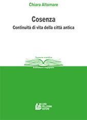 Cosenza : continuità di vita della città antica - Altomare, Chiara - Cosenza : L. Pellegrini, 2017.