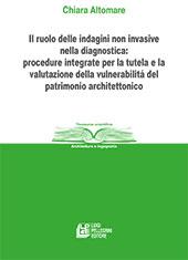 Il ruolo delle indagini non invasive nella diagnostica : procedure integrate per la tutela e la valutazione della vulnerabilità del patrimonio architettonico - Altomare, Chiara - Cosenza : L. Pellegrini, 2017.