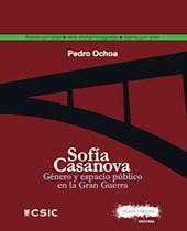Sofía Casanova : género y espacio público en la Gran Guerra - Ochoa Crespo, Pedro - Madrid : CSIC, Consejo Superior de Investigaciones Científicas, 2017.