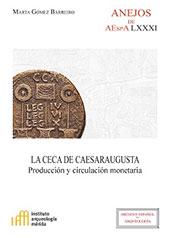 La ceca de Caesaraugusta : producción y circulación monetaria - Gómez Barreiro, Marta - Madrid : CSIC, Consejo Superior de Investigaciones Científicas, 2017.