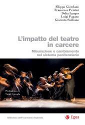 L'impatto del teatro in carcere : misurazione e cambiamento nel sistema penitenziario - Siciliano, Giacinto Carcere di Opera - Milano : EGEA, 2017.
