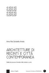 Architetture di recinti e città contemporanea : vitalità del processo formativo delle strutture a corte