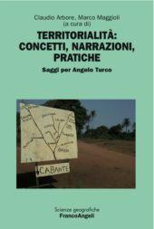Territorialità : concetti, narrazioni, pratiche : saggi per Angelo Turco