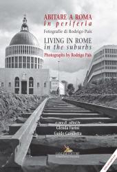 Abitare a Roma in periferia : fotografie di Rodrigo Pais = Living in Rome in the suburbs : photographs by Rodrigo Pais - Gambetta, Guido - Roma : Gangemi, 2017.