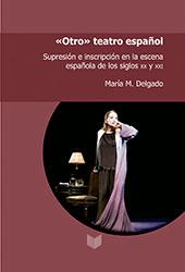 """""""Otro"""" teatro español : supresión e inscripción en la escena española de los siglos XX y XXI - Delgado, Maria M. - Madrid : Iberoamericana Editorial Vervuert, 2017."""