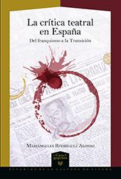 La crítica teatral en España : del franquismo a la Transición - Rodríguez Alonso, Mariángeles. - Madrid : Iberoamericana Editorial Vervuert, 2017.