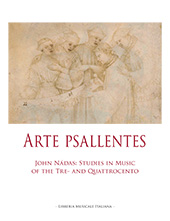 Arte psallentes : John Nádas : studies in music of the Tre- and Quattrocento : collected in honor of his 70th birthday - Nádas, John Louis. - Lucca : Libreria musicale italiana, 2017.