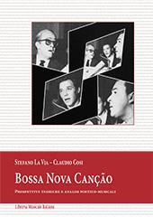 Bossa Nova canção : prospettive teoriche e analisi poetico-musicali - Cosi, Claudio - Lucca : Libreria musicale italiana, 2017.