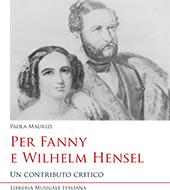 Per Fanny e Wilhelm Hensel : un contributo critico - Maurizi, Paola - Lucca : Libreria musicale italiana, 2017.