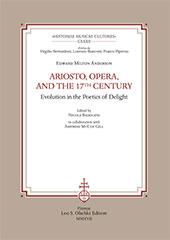 Ariosto, opera, and the 17th century : evolution in the poetics of delight - Badolato, Nicola - Firenze : L.S. Olschki, 2017.